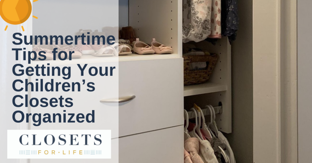 Summertime Tips for Getting Your Children's Closets Organized!