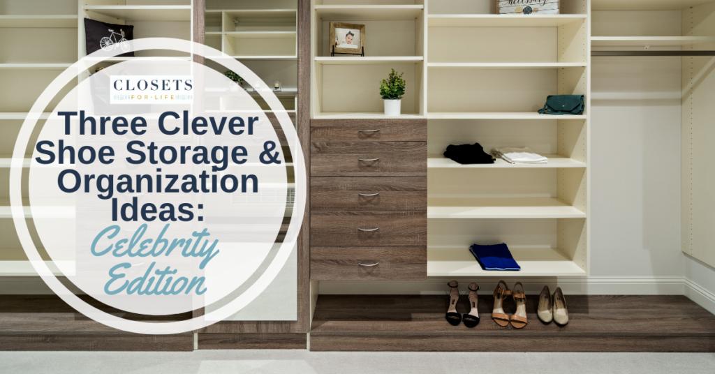Three Clever Shoe Storage & Organization Ideas: Celebrity Inspired
